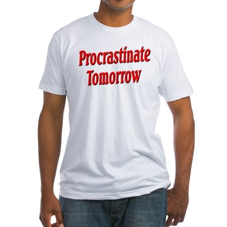 Procrastinate Tomorrow Fitted T-Shirt