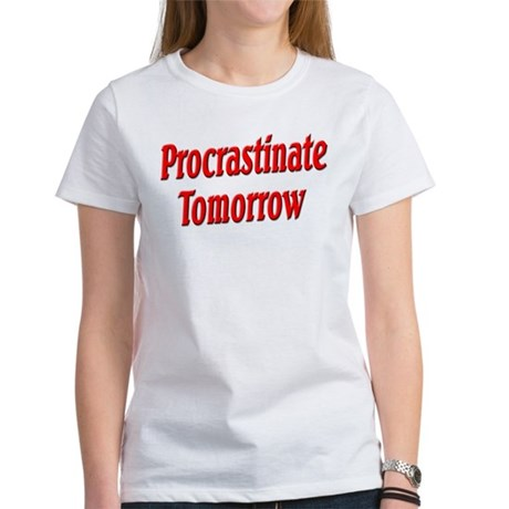 Procrastinate Tomorrow Women's T-Shirt