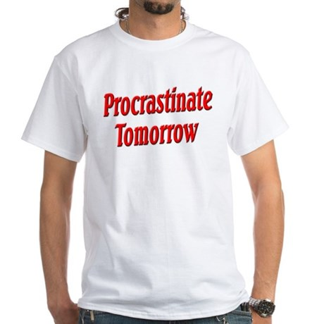 Procrastinate Tomorrow White T-Shirt