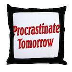 Procrastinate Tomorrow Throw Pillow
