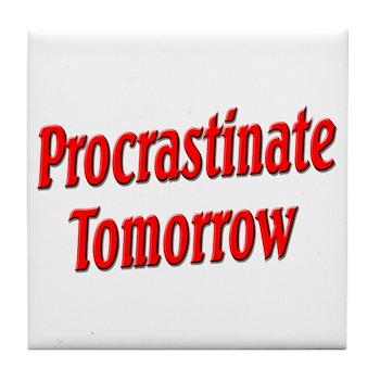 Procrastinate Tomorrow Tile Coaster