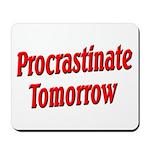 Procrastinate Tomorrow Mousepad