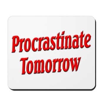Procrastinate Tomorrow Mousepad