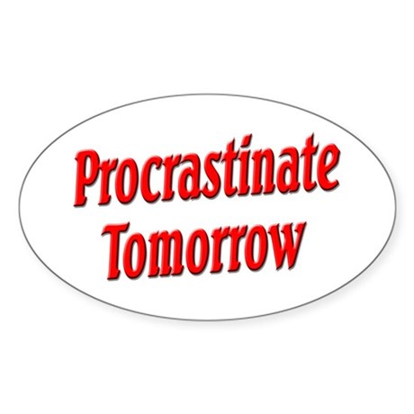 Procrastinate Tomorrow Sticker (Oval 10 pk)