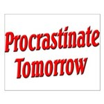 Procrastinate Tomorrow Small Poster