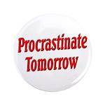 """Procrastinate Tomorrow 3.5"""" Button"""