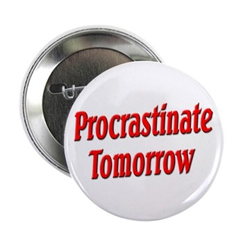 """Procrastinate Tomorrow 2.25"""" Button"""
