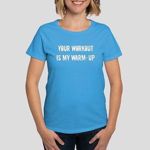 YOUR WORKOUT IS MY WARM-UP Women's Dark T-Shirt