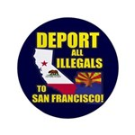 "Deport them to San Francisco 3.5"" Button (100"