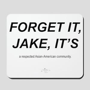 Forget It Jake ,,, Mousepad