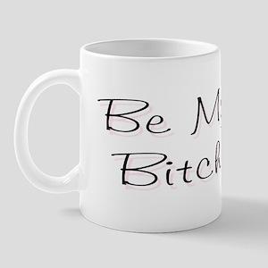 Be My Bitch ..  Mug