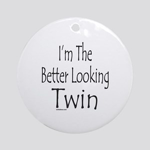 BETTER LOOKING TWIN Ornament (Round)