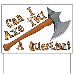 Axe You A Question Yard Sign