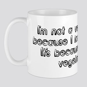 I'm not a vegetarian because  Mug