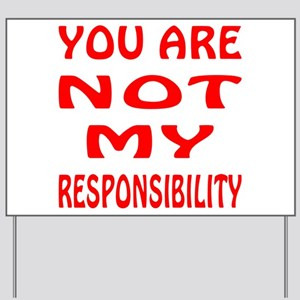 You Are Not My Responsibility Yard Sign
