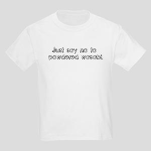 Just say no to powdered wasab Kids T-Shirt