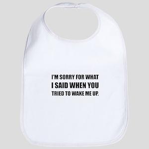 Sorry For What Said Wake Up Baby Bib
