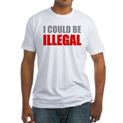 I Could Be Illegal Fitted T-Shirt