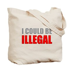 I Could Be Illegal Tote Bag