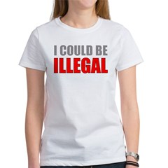 I Could Be Illegal Women's T-Shirt