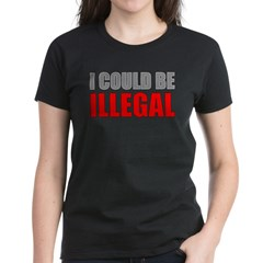 I Could Be Illegal Women's Dark T-Shirt