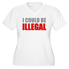 I Could Be Illegal Women's Plus Size V-Neck T-Shir