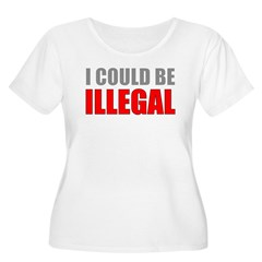 I Could Be Illegal Women's Plus Size Scoop Neck T-