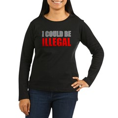 I Could Be Illegal Women's Long Sleeve Dark T-Shir