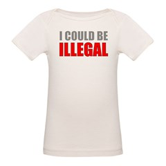 I Could Be Illegal Organic Baby T-Shirt