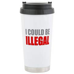 I Could Be Illegal Stainless Steel Travel Mug