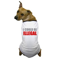 I Could Be Illegal Dog T-Shirt