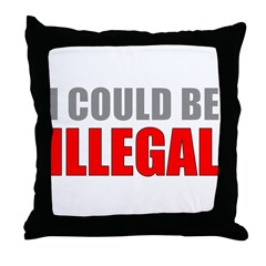 I Could Be Illegal Throw Pillow