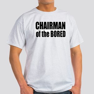 CHAIRMAN OF THE BORED Light T-Shirt