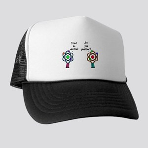 I Lost An Electron Are You Po Trucker Hat