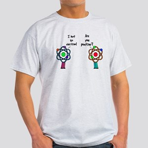 I Lost An Electron Are You Po Light T-Shirt