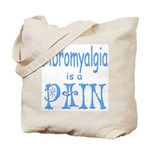 Fibromyalgia is a Pain Tote Bag