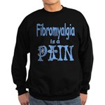 Fibromyalgia is a Pain Sweatshirt (dark)