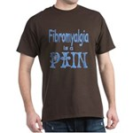 Fibromyalgia is a Pain Dark T-Shirt
