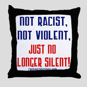NOT RACIST NOT VIOLENT Throw Pillow