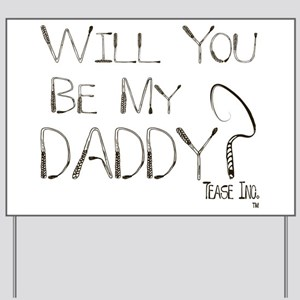 Will you be my Daddy? Yard Sign