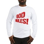 God Rules! Long Sleeve T-Shirt