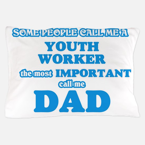 Some call me a Youth Worker, the most Pillow Case