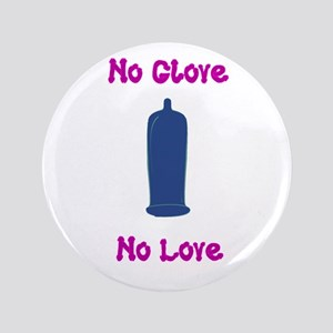"""no glove no love 3.5"""" Button"""