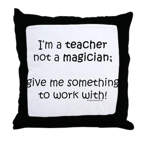Teacher not magician Throw Pillow