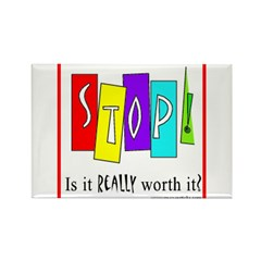 Stop! Is It Worth It? Rectangle Magnet (100 pack)