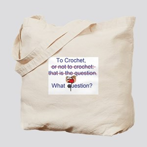 To Crochet. There is no quest Tote Bag