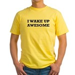 I Wake Up Awesome Yellow T-Shirt