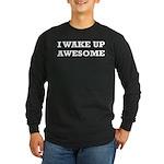 I Wake Up Awesome Long Sleeve Dark T-Shirt