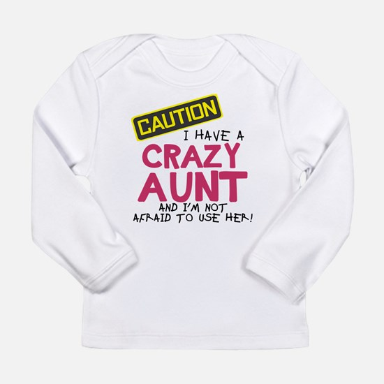 I have a crazy aunt Long Sleeve T-Shirt