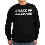 I Wake Up Awesome Sweatshirt (dark)